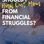 Should I Bail Out Mom from Financial Struggles