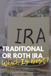 Traditional IRA or Roth IRA: Which is Best?
