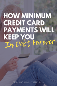 How Minimum Credit Card Payments Will Keep You In Debt Forever