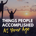 Things People Accomplished at Your Age