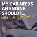 My Car Needs an Engine, Should I...Sell it, Fix it, or Junk it?