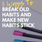 3 Ways to Break Old Habits and Make New Habits Stick