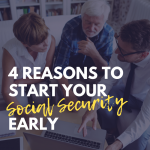 Four Reasons to Start Your Social Security Early