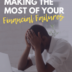 Making the Most of Your Financial Failures