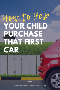 How to Help Your Child Purchase That First Car