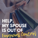 Help My Spouse is Out of Financial Control