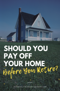 Should You Pay Off Your Home Before You Retire?