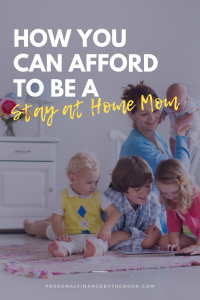 How You Can Afford to be a Stay at Home Mom