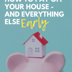 How to Pay Off Your House and Everything Else Early