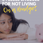 5 Feeble Excuses for Not Living on a Budget
