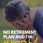 No Retirement Plan and I'm 48 Years Old